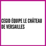 Cegid équipe le Château de Versailles