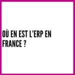 Où en est l'ERP en France ?