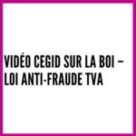 Vidéo CEGID sur la BOI – Loi anti-fraude TVA