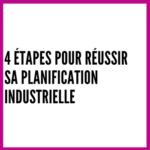 4 étapes pour réussir sa planification industrielle