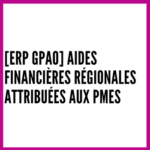 [ERP GPAO] aides financières régionales attribuées aux PMEs