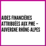 Aides financières attribuées aux PME – Auvergne Rhône-Alpes
