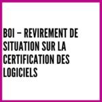 BOI – Revirement de situation sur la certification des logiciels