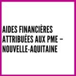 Aides financières attribuées aux PME – Nouvelle-Aquitaine