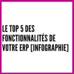 Le top 5 des fonctionnalités de votre ERP [Infographie]